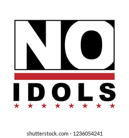 no idols slogan for T-shirt printing design and various jobs, typography,  vector.