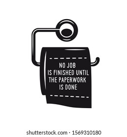 No job is finished until the paperwork is done bathroom funny poster. Vector illustration.