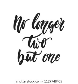 No longer two but one - hand drawn wedding romantic lettering phrase isolated on the white background. Fun brush ink vector calligraphy quote for invitations, greeting cards design, photo overlays