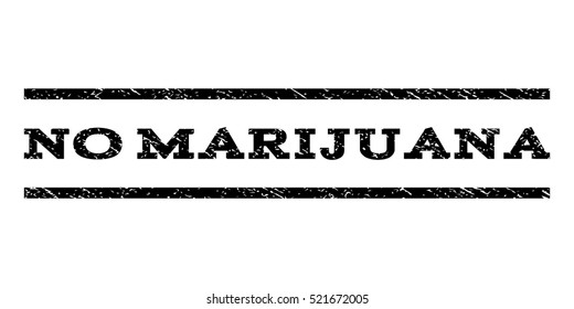 No Marijuana watermark stamp. Text caption between horizontal parallel lines with grunge design style. Rubber seal black stamp with scratched texture. Vector ink imprint on a white background.