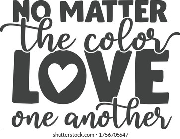 No matter the color love one another   Black Lives Matter Quote