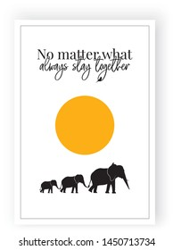 No matter what always stay together, vector, wording design, lettering, poster design, family elephants silhouettes on full moon illustrations, wall decals, wall art decor, minimalist poster design
