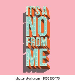 It's a no from me typography modern poster design, vector illustration