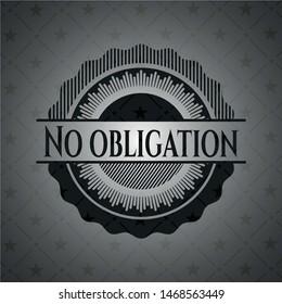 No obligation realistic black emblem. Vector Illustration. Detailed.