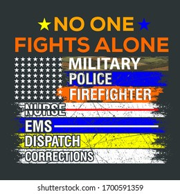 No One Fights Alone Military, Police, Firefighter, Nurse,  EMS, Dispatch, Corrections and This Text Vector Quote With Colored Brush Graphics Can Be  Print On T-Shirts, Uniforms For Job Professionals
