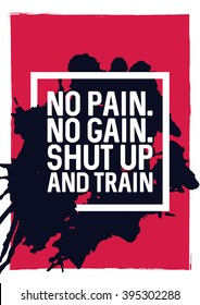 No pain. No gain. Shut up and train - motivational phrase. Unusual gym and workout poster design. Typographic concept. Inspiring and motivating quote. Gym inspiration. Inspirational quotes. Vector