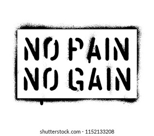 ''No pain No gain''. Sports and business motivational quote. Spray paint graffiti stencil. White background.