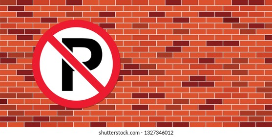 No Parking area View a sign outside Brick wall signboard P roadsign tow away zone car towing truck icon Caution isolated station service tow auto repair evacuator alert warning dragged forbidden Arrow