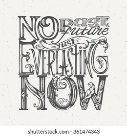 """""""No Past and No Future Just Everlasting Now"""" Motivational Phrase Lettering. Typography Hand Written Unique Design. Vector Illustration."""