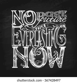 """""""No Past and No Future Just Everlasting Now"""" Motivational Phrase Lettering in Chalk on Blackboard. Typography Hand Written Unique Design. Vector Illustration."""
