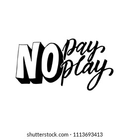 No pay No play. Funny quote for printed tee, apparel and motivational posters. Black text on white background.