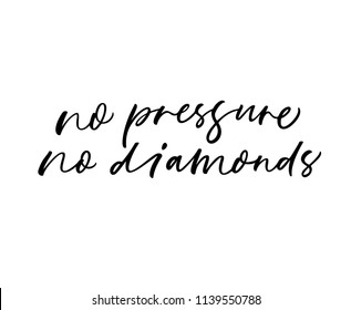 No pressure no diamonds phrase. Motivational quote. Ink illustration. Modern brush calligraphy. Isolated on white background.