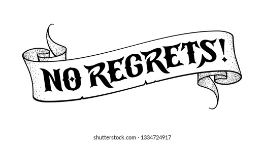No regrets! Tattoo design idea. Vector black ink word. Motivational quote about life strategy without doubts. Original Gothic font. Vintage scroll with a philosophical advice. Retro bent paper ribbon