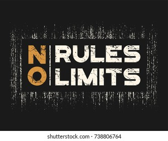 No rules no limits t-shirt and apparel design with grunge effect and textured lettering. Vector print, typography, poster, emblem.