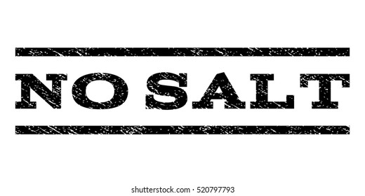 No Salt watermark stamp. Text caption between horizontal parallel lines with grunge design style. Rubber seal stamp with dust texture. Vector black color ink imprint on a white background.
