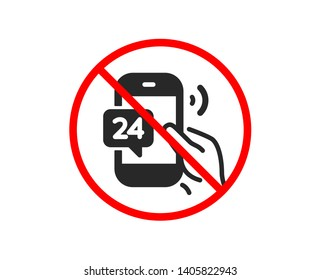 No or Stop. 24 hour service icon. Call support sign. Feedback chat symbol. Prohibited ban stop symbol. No 24h service icon. Vector