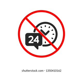 No or Stop. 24 hour time service icon. Call support sign. Feedback chat symbol. Prohibited ban stop symbol. No 24h service icon. Vector