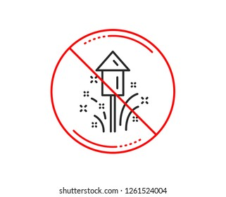 No or stop sign. Fireworks line icon. Christmas or New year rocket sign. Pyrotechnic symbol. Caution prohibited ban stop symbol. No  icon design.  Vector