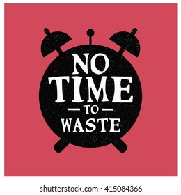 No Time To Waste Images Stock Photos Vectors Shutterstock