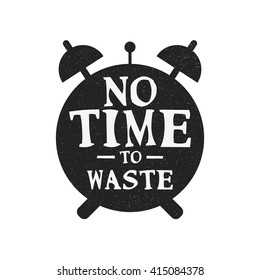 No Time To Waste (Motivational Quote Vector Design)