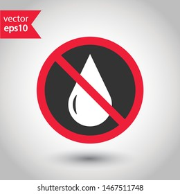 No water drops icon. No wet icon. Forbidden water icon. Prohibited oil vector icon. Warning, caution, attention, restriction flat sign design. EPS 10