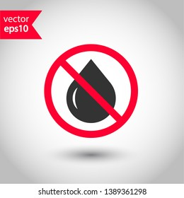 No wet icon. Forbidden water icon. Prohibited oil vector icon. Warning, caution, attention, restriction flat sign design. No water drops icon