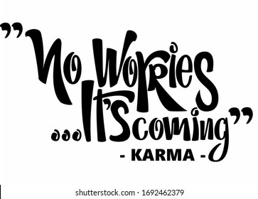 """""""No Worries It's Coming"""" -karma- funny quote. Created in a moder calligraphy style hand drawn lettering illustration."""