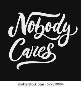 Nobody cares. Sarcasm quote on decorative background. Brush calligraphy for prints, posters, cards.