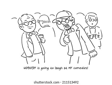 NOBODY is going to laugh at MY comedies! (Black and white cartoon gag)