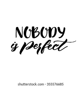 Nobody is perfect. Inspirational phrase about making mistakes and perfectionism. Motivational quote, vector lettering. Black calligraphy isolated on white background