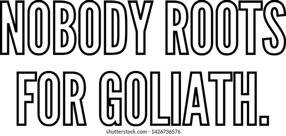 Nobody roots for Goliath outlined text art