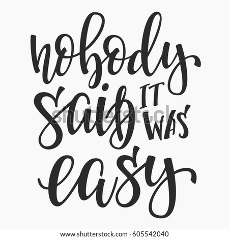 Nobody Said Easy Quote Lettering Calligraphy Stock Vector Royalty
