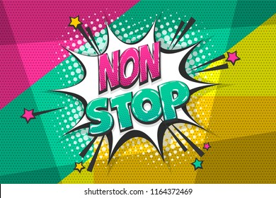 Non stop phrase, wow comic text speech bubble. Colored pop art style sound effect. Halftone vector illustration banner. Vintage comics book poster. Colored funny cloud font.