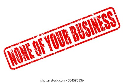NONE OF YOUR BUSINESS red stamp text on white
