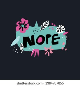 Nope flat hand drawn lettering. Handwritten phrase in blue speech bubble. Black letters collage in text cloud. Message in cartoon floral frame. Rejection. Spring flowers, leaves in scandinavian style
