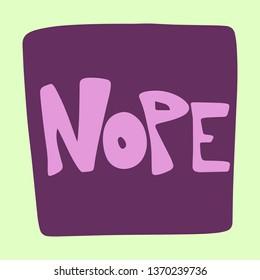 Nope hand drawn purple flat lettering on frame on light green. Slang handwritten phrase. Slogan, quote sketch typography. Vector cartoon inscription. Poster, t-shirt, print, label, sticker design