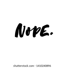 Nope handwritten ink brush vector lettering. Funny refusal inscription with dot. T shirt decorative print. Humor saying, fun rejection word. Trendy freehand typography. Quote handwriting