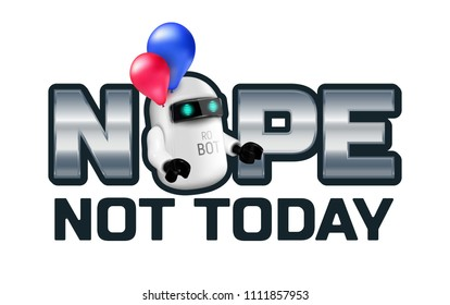 Nope Not today lettering with Funny Robot or Chat Bot isolated on white background. Vector illustration. Perfect to use for advertising, print, flyer, web or T-Shirts design