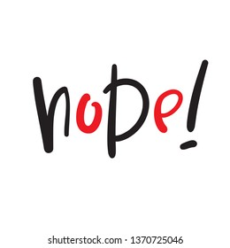 Nope - simple inspire and  motivational quote. Hand drawn beautiful lettering. Youth slang. Print for inspirational poster, t-shirt, bag, cups, card, flyer, sticker, badge. Cute and funny vector