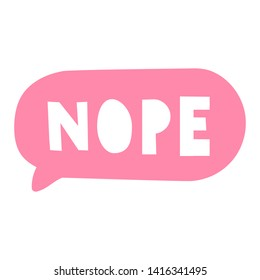 Nope. Speech bubble. Vector with lettering, hand drawn illustration on white background.