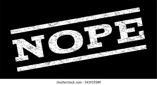 Nope watermark stamp. Text tag between parallel lines with grunge design style. Rubber seal stamp with dirty texture. Vector white color ink imprint on a black background.