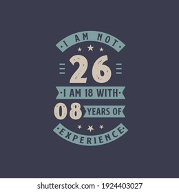 I am not 26, I am 18 with 8 years of experience - 26 years old birthday celebration