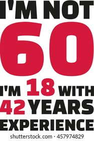 I'm not 60, I'm 18 with 42 years experience - 60th birthday