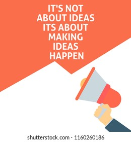 IT'S NOT ABOUT IDEAS ITS ABOUT MAKING IDEAS HAPPEN Announcement. Hand Holding Megaphone With Speech Bubble. Flat Vector Illustration
