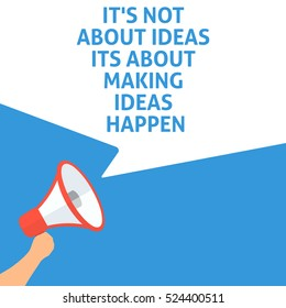 IT'S NOT ABOUT IDEAS ITS ABOUT MAKING IDEAS HAPPEN Announcement. Hand Holding Megaphone With Speech Bubble. Flat Illustration