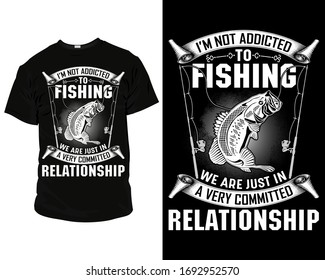 I'm not addicted to fishing we are just in a very committed relationship fishing t-shirt template vector