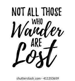 Not All those who wander are lost motivational lettering poster. Vector Hand drawn brush lettering for Home decor, cards, print, t-shirt. Inspirational quote about travel and life. Motivational phrase