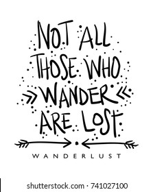 Not all those who wander are lost / Inspirational motivational travel quote / Textile graphic t shirt print / Vector illustration design