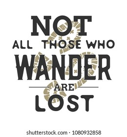 """Not All Who Wander Are Lost"" Vintage Label.Vector illustration."