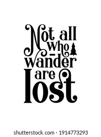 Not all who wander are lost. Hand drawn typography poster design. Premium Vector.